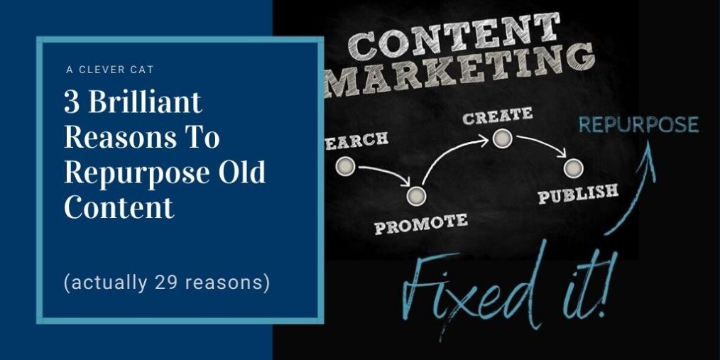 3 Brilliant Reasons You Need To Repurpose Old Content