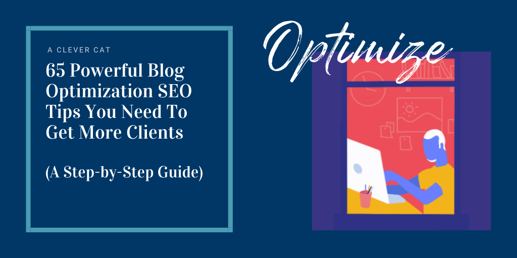 65 Powerful Blog Optimization SEO Tips You Need To Get More Clients [A Step-By-Step Guide]