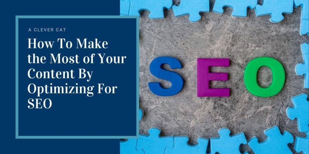 How To Make the Most of Your Content By Optimizing For SEO